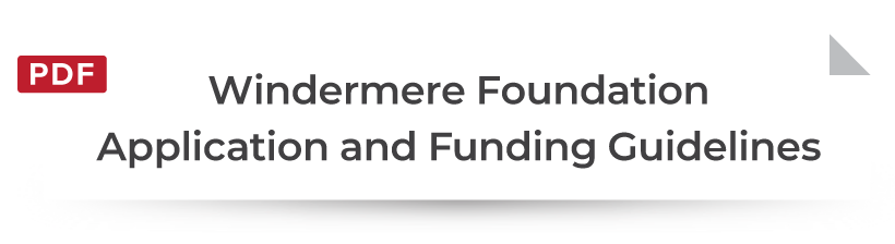 Windermere Foundation Application and Funding Guidelines. Click to download PDF.
