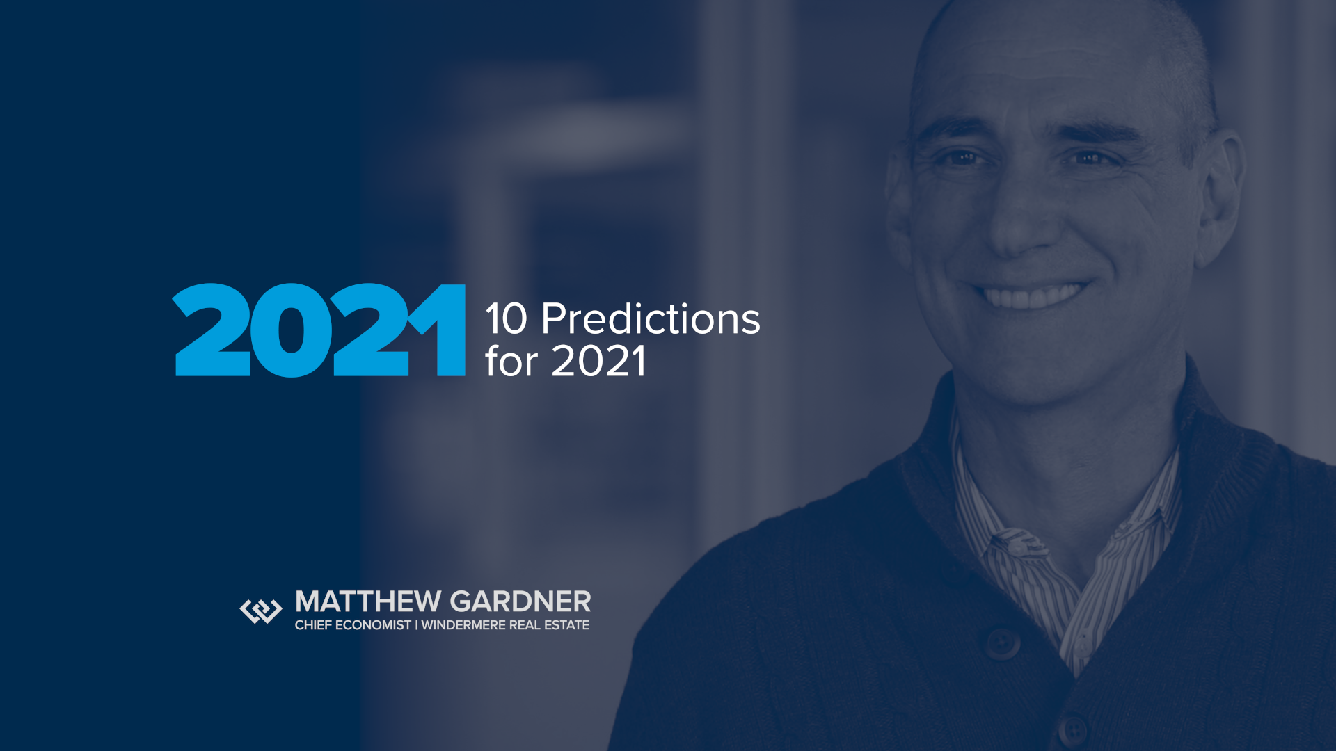 "Shaded photo of Matthew Gardner with overlapping text that reads ""2021 10 Predictions for 2021 by Matthew Gardner Chief Economist, Windermere Real Estate"""